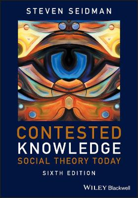 Contested Knowledge - Social Theory Today 6E by Steven Seidman
