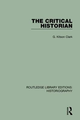 The Critical Historian by G Kitson Clark