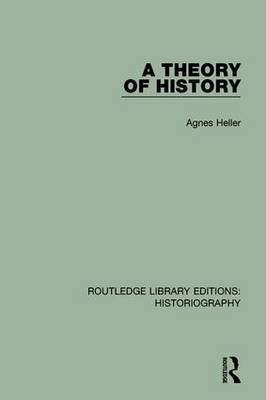A Theory of History by Agnes Heller
