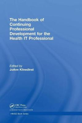 The Handbook of Continuing Professional Development for the Health IT Professional by JoAnn Klinedinst