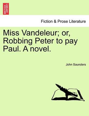 Miss Vandeleur; Or, Robbing Peter to Pay Paul. a Novel. by Professor John Saunders