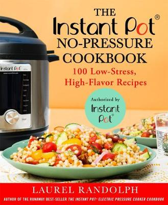 The Instant Pot (R) No-Pressure Cookbook by Laurel Randolph
