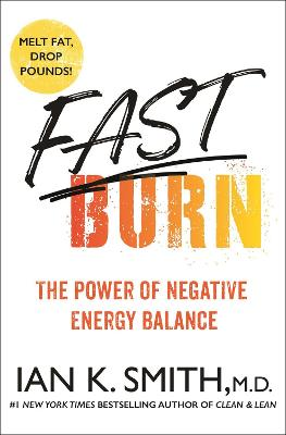 Fast Burn!: The Power of Negative Energy Balance by Ian K. Smith