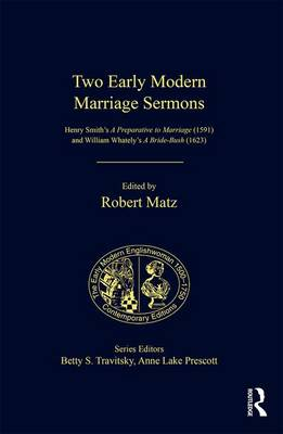 Two Early Modern Marriage Sermons: Henry Smith's A Preparative to Marriage (1591) and William Whately's A Bride-Bush (1623) by Robert Matz