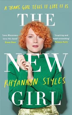 The New Girl: A Trans Girl Tells It Like It Is by Rhyannon Styles