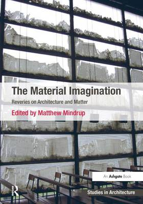 The Material Imagination by Matthew Mindrup
