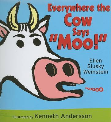 Everywhere the Cow Says 'Moo!' by Ellen Weinstein