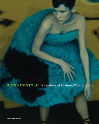 Icons of Style - A Century of Fashion Photography by Paul Martineau