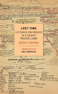 Lost Time: Lectures On Proust In A Soviet Prison Camp by Eric Karpeles