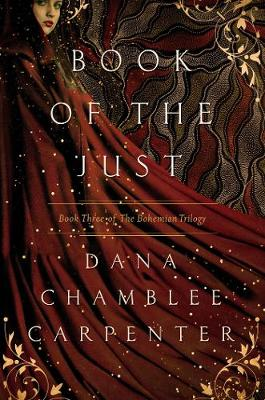 Book of the Just - Book Three of the Bohemian Trilogy by Dana Chamblee Carpenter