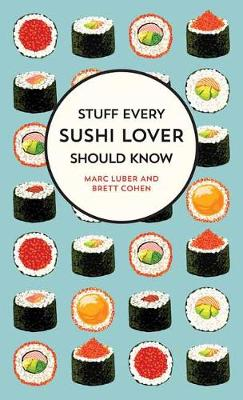 Stuff Every Sushi Lover Should Know: Stuff Every Sushi Lover Should Know by Marc Luber