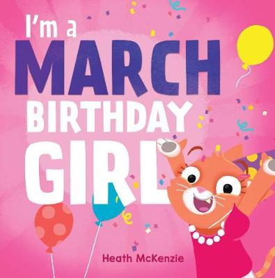 I'M a March Birthday Girl by Heath McKenzie