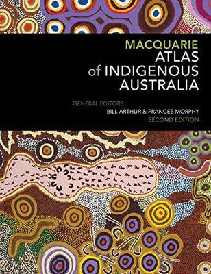 Macquarie Atlas of Indigenous Australia: Second Edition by Bill Arthur