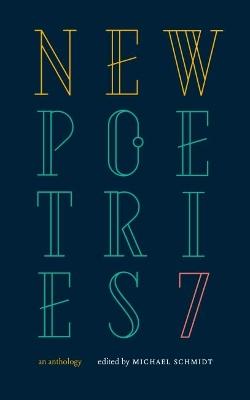 New Poetries VII by Michael Schmidt