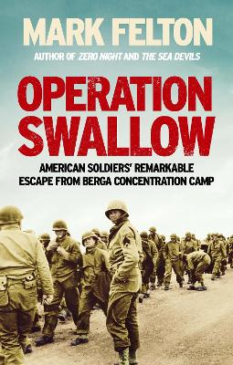 Operation Swallow: American Soldiers' Remarkable Escape From Berga Concentration Camp by Mark Felton