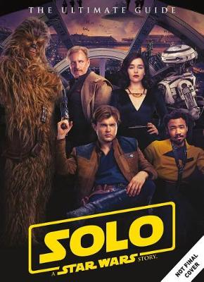 Solo: A Star Wars Story Ultimate Guide book