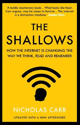 The Shallows: How the Internet Is Changing the Way We Think, Read and Remember by Nicholas Carr