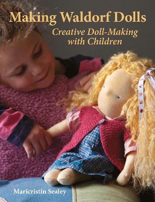 Making Waldorf Dolls by Maricristin Sealey