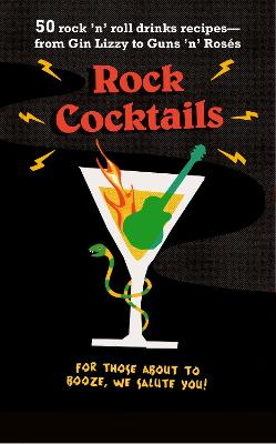 Rock Cocktails: 50 Rock 'n' Roll Drinks Recipes-from Gin Lizzy to Guns 'n' RoseS by