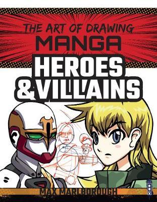 The Art of Drawing Manga: Heroes & Villains by Max Marlborough