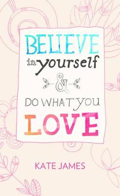 Believe in Yourself and Do What You Love book