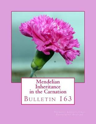 Mendelian Inheritance in the Carnation by Vermont Agricultural Experiment Station