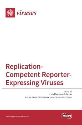 Replication-Competent Reporter-Expressing Viruses by Luis Martinez-Sobrido