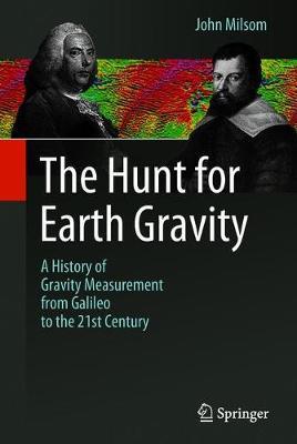 The Hunt for Earth Gravity by John Milsom