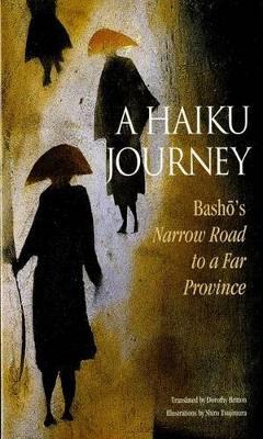Haiku Journey, A: Basho's Narrow Road To A Far Province by Matsuo Basho