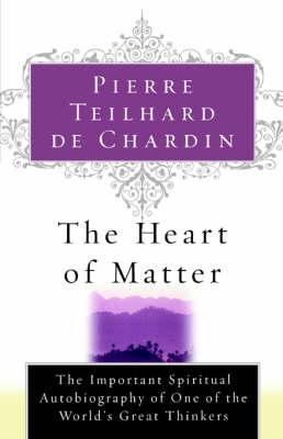 Heart of Matter by Pierre Teilhard De Chardin