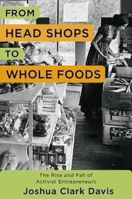 From Head Shops to Whole Foods: The Rise and Fall of Activist Entrepreneurs book