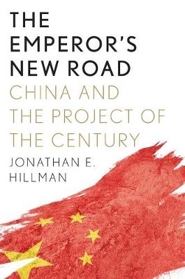 The Emperor's New Road: China and the Project of the Century by Jonathan E Hillman