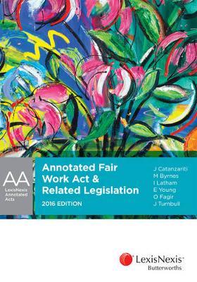 Annotated Fair Work Act and Related Legislation 2016 Edition by Joseph John Catanzariti