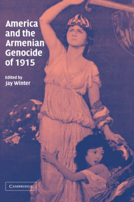 America and the Armenian Genocide of 1915 by Jay Winter