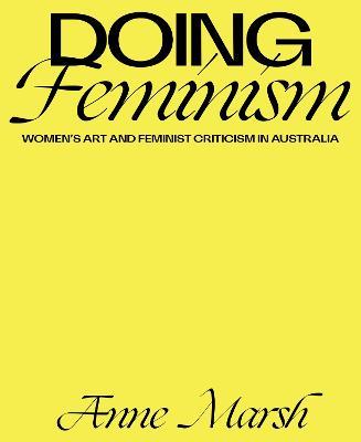 Doing Feminism: Women's Art and Feminist Criticism in Australia book