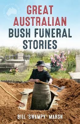 Great Australian Bush Funeral Stories by Bill Marsh