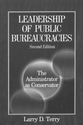 Leadership of Public Bureaucracies by Larry D. Terry