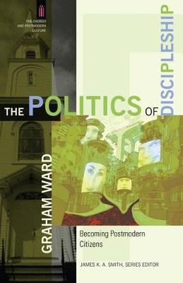 The Politics of Discipleship by Graham Ward