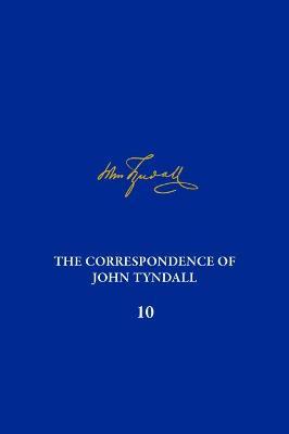 The Correspondence of John Tyndall, Volume 10: The Correspondence, April 1868-September 1870 by Roland Jackson