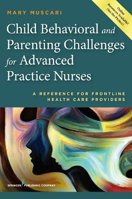 Child Behavioral and Parenting Challenges for Advanced Practice Nurses by Mary E. Muscari