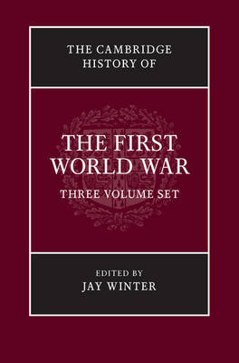 The Cambridge History of the First World War 3 Volume Hardback Set by Jay Winter