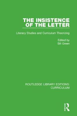 The Insistence of the Letter: Literacy Studies and Curriculum Theorizing by Bill Green