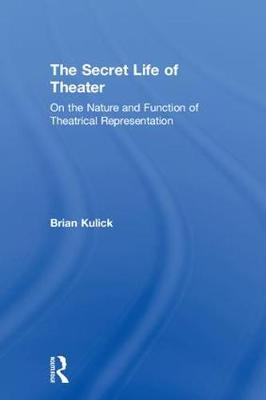The Secret Life of Theater: On the Nature and Function of Theatrical Representation book
