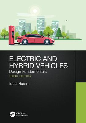 Electric and Hybrid Vehicles: Design Fundamentals by Iqbal Husain