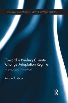 Toward a Binding Climate Change Adaptation Regime by Mizan R. Khan
