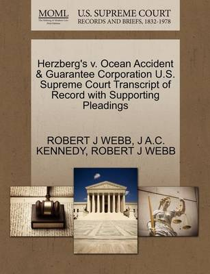 Herzberg's V. Ocean Accident & Guarantee Corporation U.S. Supreme Court Transcript of Record with Supporting Pleadings by Robert J Webb