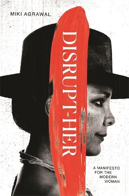 Disrupt-Her: A Manifesto for the Modern Woman by Miki Agrawal