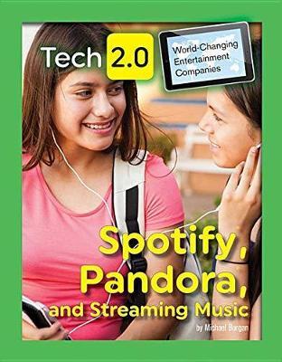 Tech 2.0 World-Changing Entertainment Companies: Spotify, Pandora, and Streaming Music by Michael Burgan