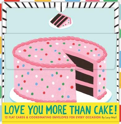 Love You More Than Cake Cards: 12 Flat Cards & Coordinating Envelopes for Every Occasion by Lucy Mail