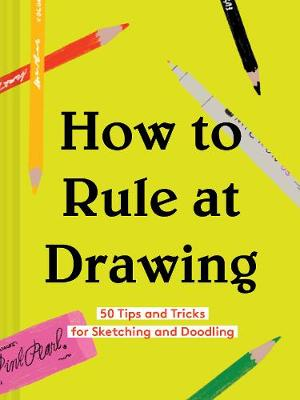 How to Rule at Drawing by Chronicle Books